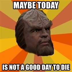 Courage Worf - Maybe today is not a good day to die