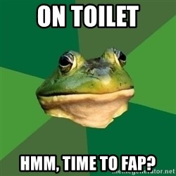 Foul Bachelor Frog - On toilet Hmm, time to fap?