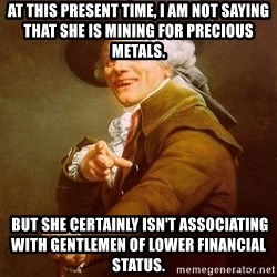 Joseph Ducreux - At this present time, i am not saying that she is mining for precious metals.  BUT SHE CERTAINLY ISN't ASSOCIATING WITH GENTLEMEN OF LOWER FINANCIAL STATUS.