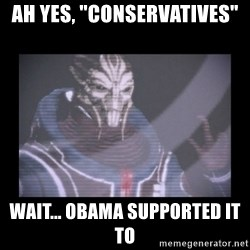 "Turian Councillor. - Ah yes, ""conservatives"" Wait... Obama supported it to"