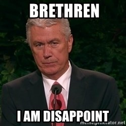 Unimpressed Uchtdorf -  Brethren i am disappoint