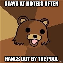 Pedobear - stays at hotels often hangs out by the pool