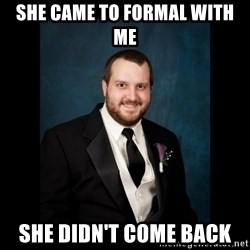 Date Rape Dave - She came to formal with me  She didn't come back