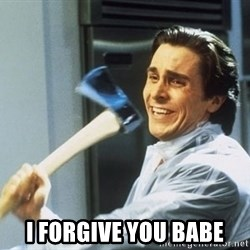 Patrick Bateman With Axe - i forgive you babe