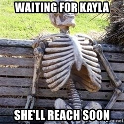 Waiting For Op - WAiting for kayla she'll reach soon