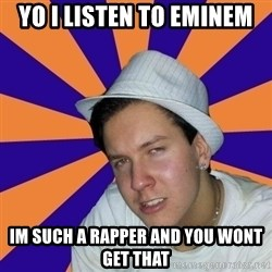 Johnny the Badass - yo i listen to eminem im such a rapper and you wont get that