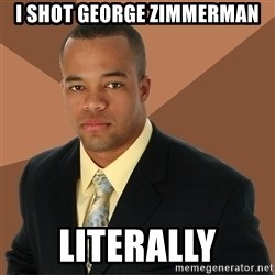 Successful Black Man - i shot george zimmerman literally