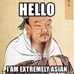 Confucious - HELLO I AM EXTREMELY ASIAN