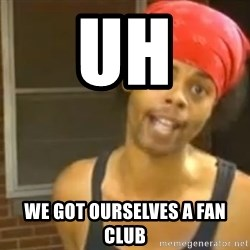 Antoine Dodson - uh we got ourselves a fan club