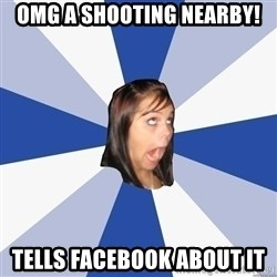 Annoying Facebook Girl - omg a shooting nearby! tells facebook about it