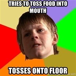 Angry School Boy - tries to toss food into mouth tosses onto floor