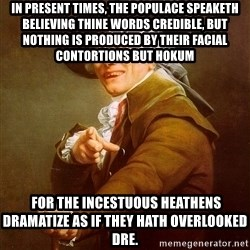 Joseph Ducreux - In present times, the populace speaketh believing thine words credible, but nothing is produced by their facial contortions but hokum   for the incestuous heathens dramatize as if they hath overlooked Dre.