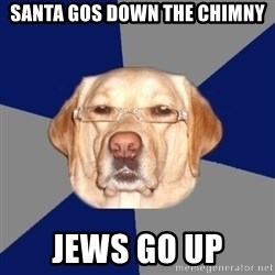 Racist Dog 1 - santa gos down the chimny jews go up