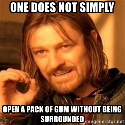 One Does Not Simply - One does not simply  open a pack of gum without being surrounded
