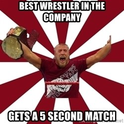 Daniel Bryan - Best wrestler in the company gets a 5 second match