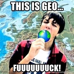 CRAZY_GEOGRAPHY - this is GEO... fuuuuuuuck!