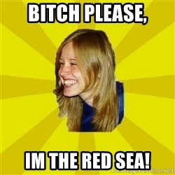 Trologirl - bitch please, im the red sea!