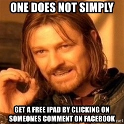 One Does Not Simply - one does not simply  get a free ipad by clicking on someones comment on facebook