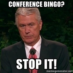 Unimpressed Uchtdorf - Conference bingo? stop it!