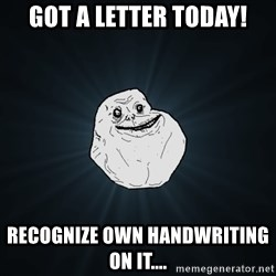 Forever Alone - got a letter today! recognize own handwriting on it....