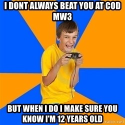Annoying Gamer Kid - I dont always beat you at CoD mw3 but when i do i make sure you know i'm 12 years old