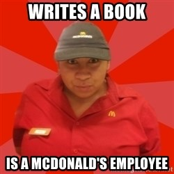 McDonald's Employee - WrITES A BOOK IS A MCDONALD'S EMPLOYEE