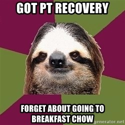 Just-Lazy-Sloth - Got pt recovery Forget about going to Breakfast chow
