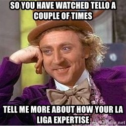 Willy Wonka - so you have watched tello a couple of times tell me more about how your LA LIGA expertise