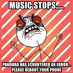 iHate - Music Stops..... PANDORA HAS ECountered an error... please reboot your phone