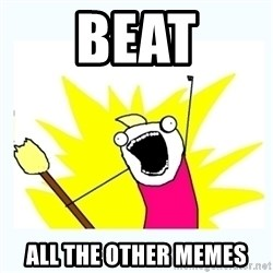 All the things - Beat all the other memes