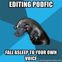Podfic Platypus - Editing Podfic fall asleep to your own voice