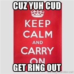 Keep Calm - cuz yuh cud get ring out