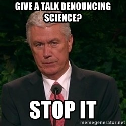 Unimpressed Uchtdorf - give a talk denouncing science? Stop it