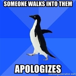 Socially Awkward Penguin - someone walks into them apologizes