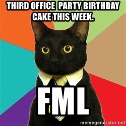 Business Cat - Third Office  Party Birthday Cake this week.   FML