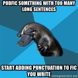 Podfic Platypus - podfic something with too many long sentences start adding punctuation to fic you write