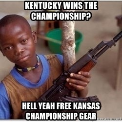 african kid - Kentucky wins the championship? Hell yeah free kansas championship gear