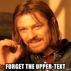 One Does Not Simply - Forget the upper-text
