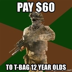 Call Of Duty Addict - pay $60 to t-bag 12 year olds