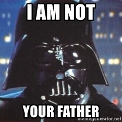 Darth Vader - i am not your father