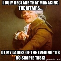 Joseph Ducreux - I duly declare that managing the affairs...  of my ladies of the evening 'tis no simple task!