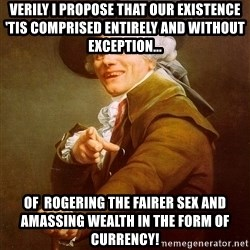 Joseph Ducreux - Verily I propose that our existence 'tis comprised entirely and without exception... of  rogering the fairer sex and amassing wealth in the form of currency!
