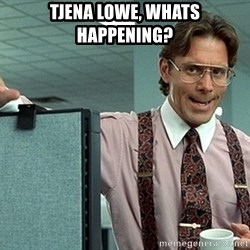 Office Space That Would Be Great - Tjena lowe, whats happening?