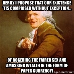 Joseph Ducreux - Verily I propose that our existence 'tis comprised without exception... of rogering the fairer sex and amassing wealth in the form of paper currency!