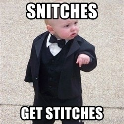 gangster baby - Snitches get stitches