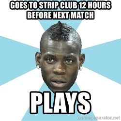Balotelli - Goes to strip club 12 hours before next match plays
