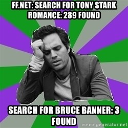 Forever Alone Bruce - FF.NET: Search for Tony Stark romance: 289 found Search for Bruce Banner: 3 found