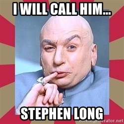 Dr. Evil - I will call him... stephen long