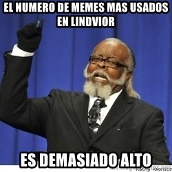 The tolerance is to damn high! - El numero de memes mas usados en Lindvior es demasiado alto