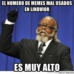 The tolerance is to damn high! - el numero de memes mal usados en lindvior es muy alto